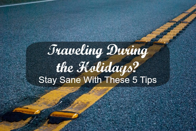5 Tips To Help You Keep Your Sanity During Holiday Travel